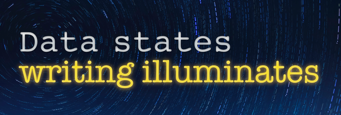 Data states, writing illuminates