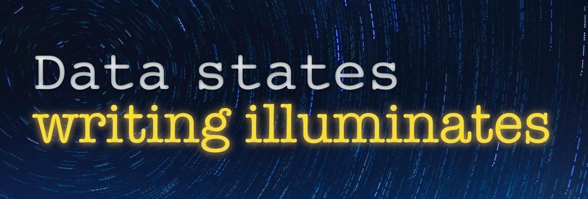 Data states, writing illuminates